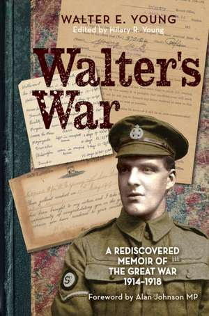 Walter's War: A Rediscovered Memoir of the Great War 1914-18 de Walter Young