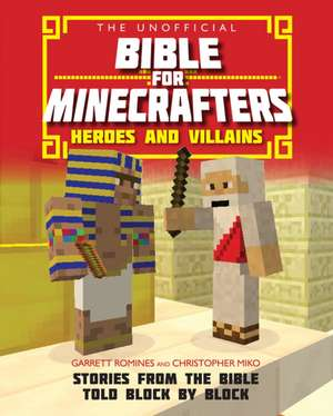 Romines, G: The Unofficial Bible for Minecrafters: Heroes an de Christopher Miko