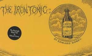 Gorey, E: Iron Tonic