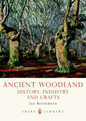 Ancient Woodland: History, Industry and Crafts de Ian Rotherham