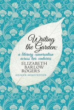 Writing The Garden de Elizabeth Barlow Rogers