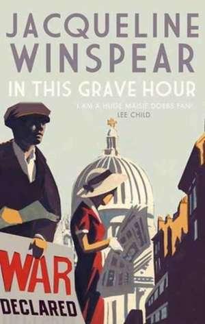 In This Grave Hour de Jacqueline Winspear