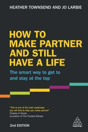How to Make Partner and Still Have a Life de Heather Townsend