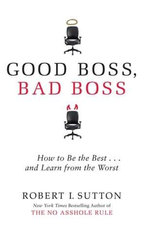 Good Boss, Bad Boss de Robert I. Sutton