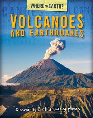 The Where on Earth? Book of: Volcanoes and Earthquakes
