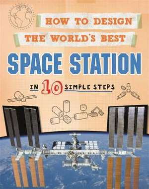 How to Design the World's Best Space Station: In 10 Simple Steps de Paul Mason
