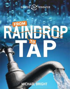 Bright, M: Water: From Raindrop to Tap