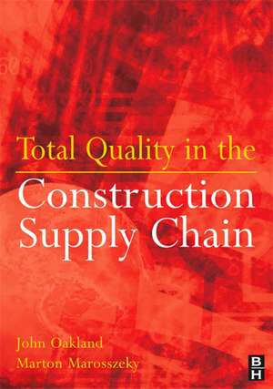 Total Quality in the Construction Supply Chain de John S Oakland