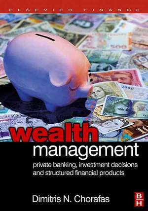 Wealth Management: Private Banking, Investment Decisions, and Structured Financial Products de Dimitris N. Chorafas