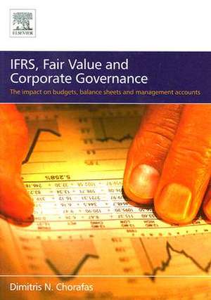 IFRS, Fair Value and Corporate Governance: The Impact on Budgets, Balance Sheets and Management Accounts de Dimitris N. Chorafas