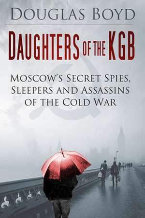 Daughters of the KGB de Douglas Boyd