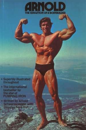 Arnold: The Education of a Bodybuilder de Arnold Schwarzenegger