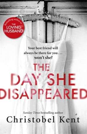 The Day She Disappeared de Christobel Kent