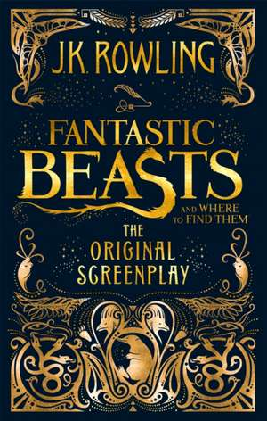 Fantastic Beasts and Where to Find Them. The Original Screenplay de J. K. Rowling