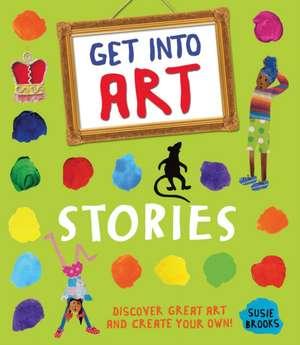 Get Into Art: Stories de Susie Brooks