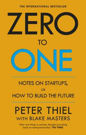 Zero to One: Notes on Start Ups, or How to Build the Future de Peter Thiel