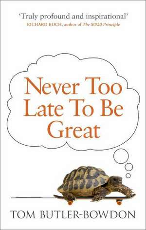 Never Too Late To Be Great de Tom Butler-Bowdon
