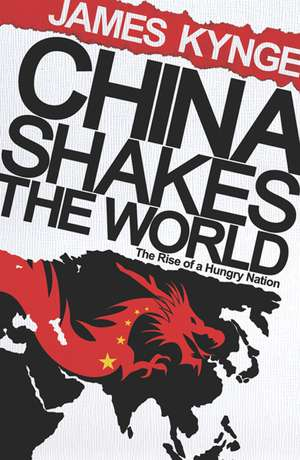 China Shakes The World de James Kynge