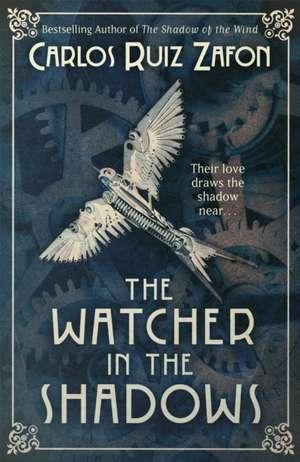 The Watcher in the Shadows de Carlos Ruiz Zafón