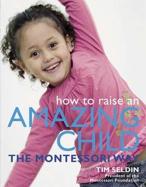How to Raise an Amaising Child the Montessori Way de Tim Seldin