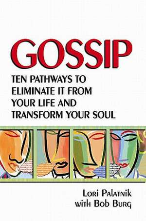 Gossip:  Ten Pathways to Eliminate It from Your Life and Transform Your Soul de Lori Palatnik