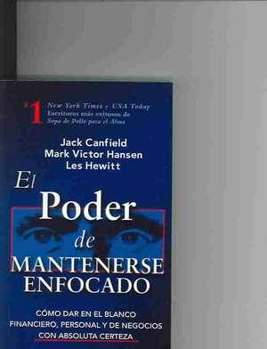 El Poder de Mantenerse Enfocado:  Como Dar En El Blanco Financiero, Personal y de Negocios Con Absoluta Certeza de Jack Canfield