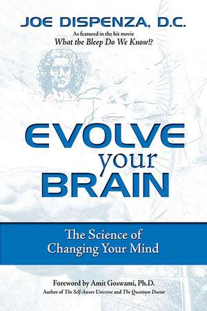Evolve Your Brain : The Science of Changing Your Mind de Joe Dispenza DC