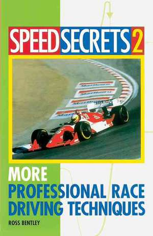 Speed Secrets 2:  More Professional Race Driving Techniques de Ross Bentley