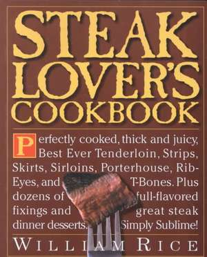 Steak Lover's Cookbook de William Rice