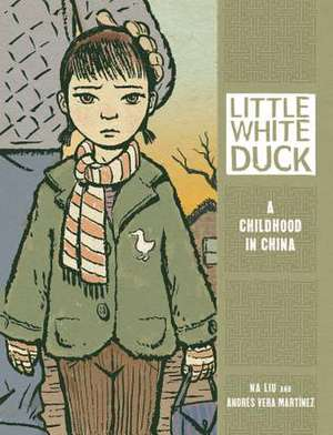 Little White Duck:  A Childhood in China de Na Liu