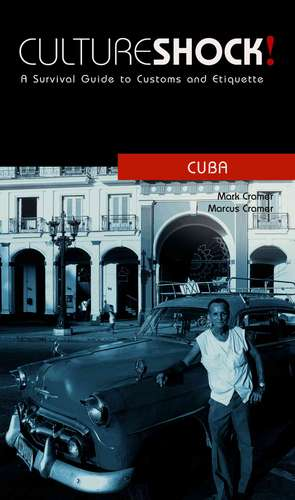 Cultureshock! Cuba:  A Survival Guide to Customs and Etiquette de Mark Cramer
