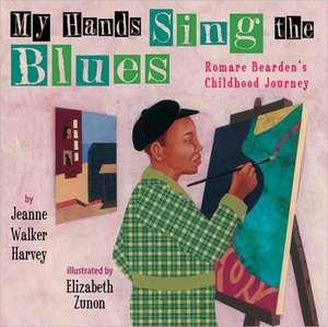 My Hands Sing the Blues:  Romare Bearden's Childhood Journey de Jeanne Walker Harvey