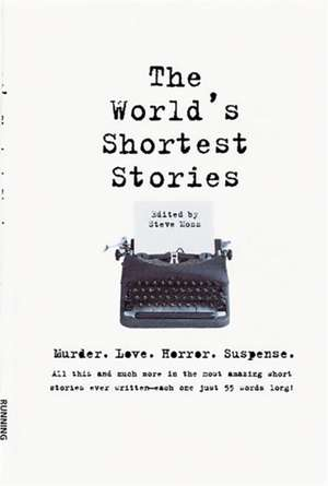 World's Shortest Stories: Murder. Love. Horror. Suspense. All This And Much More... de Steve Moss