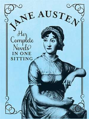 Jane Austen: The Complete Novels in One Sitting de Jennifer Kasius