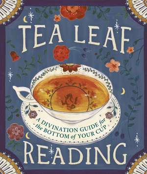 Tea Leaf Reading: A Divination Guide for the Bottom of Your Cup de Dennis Fairchild