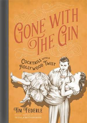 Gone with the Gin: Cocktails with a Hollywood Twist de Tim Federle