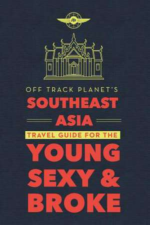 Off Track Planet's Southeast Asia Travel Guide for the Young, Sexy, and Broke de Freddie Pikovsky