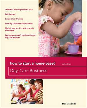 How to Start a Home-Based Day-Care Business de Shari Steelsmith