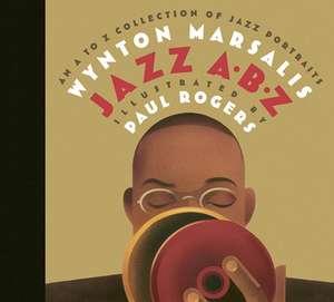 JAZZ ABZ:  An A to Z Collection of Jazz Portraits de Wynton Marsalis