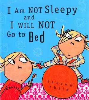 I Am Not Sleepy and I Will Not Go to Bed de Lauren Child