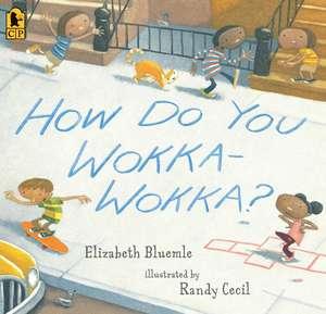 How Do You Wokka-Wokka? de Elizabeth Bluemle