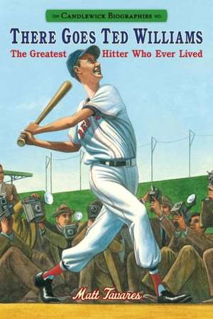 There Goes Ted Williams:  The Greatest Hitter Who Ever Lived de Matt Tavares