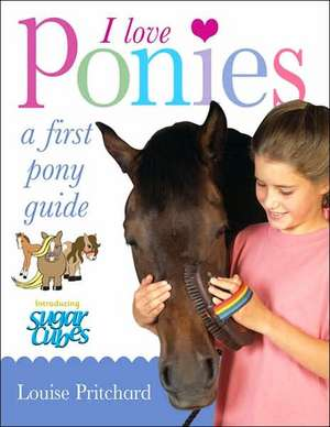 I Love Ponies: A First Pony Guide imagine