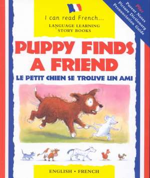 Puppy Finds a Friend/English-French:  Le Petit Chien Trouve Un Copain de Mary Risk