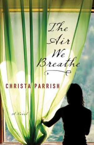 The Air We Breathe:  Getting Free from the Demands, Expectations, and Intimidation of Well-Meaning Christians de Christa Parrish