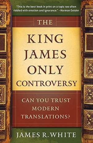 The King James Only Controversy:  Can You Trust Modern Translations? de James R White