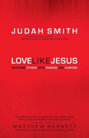 Love Like Jesus:  Reaching Others with Passion and Purpose de Judah Smith
