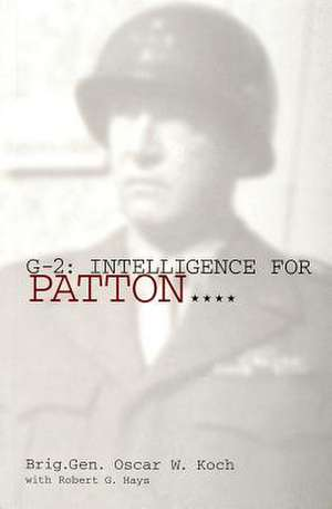 G-2:  Intelligence for Patton de Oscar W. Koch