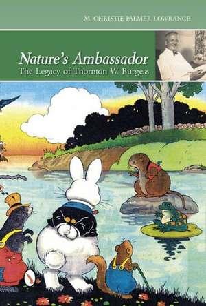 Nature's Ambassador: The Legacy of Thornton W. Burgess de Christie Palmer Lowrance