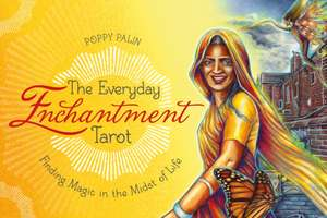 The Everyday Enchantment Tarot: Finding Magic in the Midst of Life de Poppy Palin